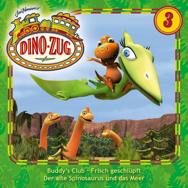 Der Dino-Zug / 03: Buddy's Club / Frisch geschlüpft / Der alte Spinosaurus und das Meer - Coverbild
