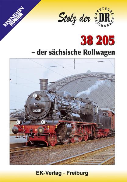 Stolz der Deutschen Reichsbahn:  38 205 - der sächsische Rollwagen - Coverbild