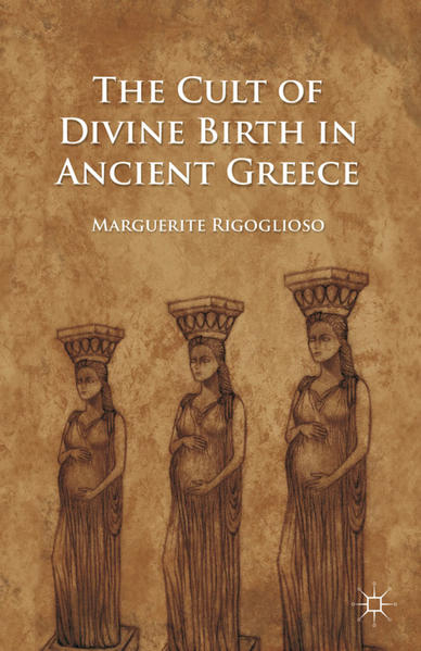 The Cult of Divine Birth in Ancient Greece - Coverbild