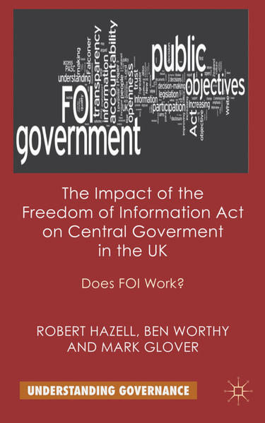 The Impact of the Freedom of Information Act on Central Government in the UK - Coverbild