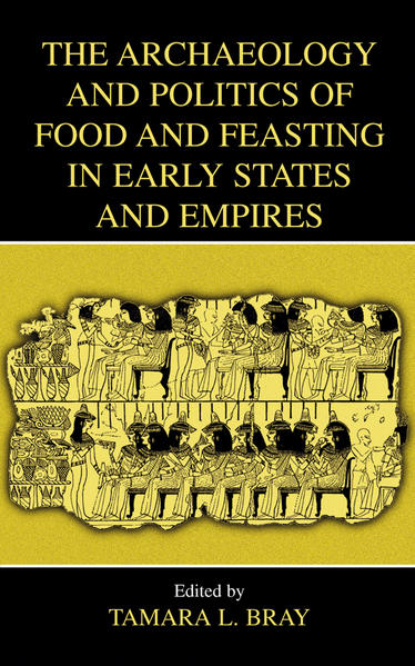 The Archaeology and Politics of Food and Feasting in Early States and Empires - Coverbild