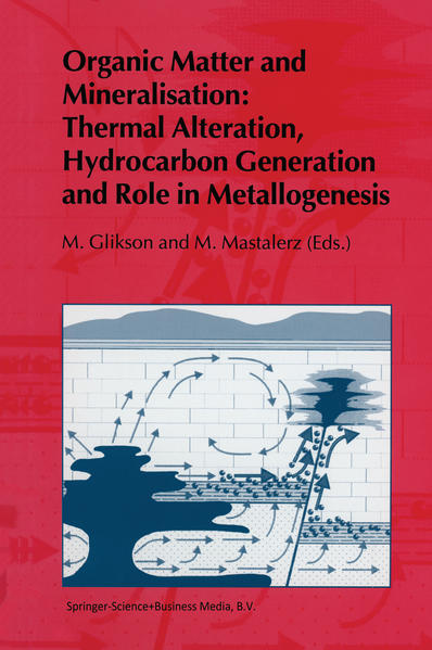 Organic Matter and Mineralisation: Thermal Alteration, Hydrocarbon Generation and Role in Metallogenesis - Coverbild