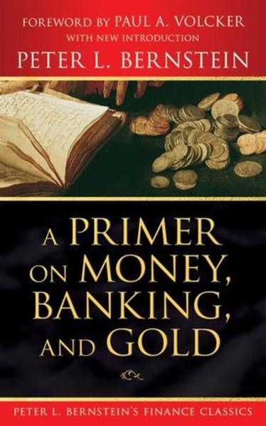 A Primer on Money, Banking, and Gold (Peter L. Bernstein's Finance Classics) - Coverbild