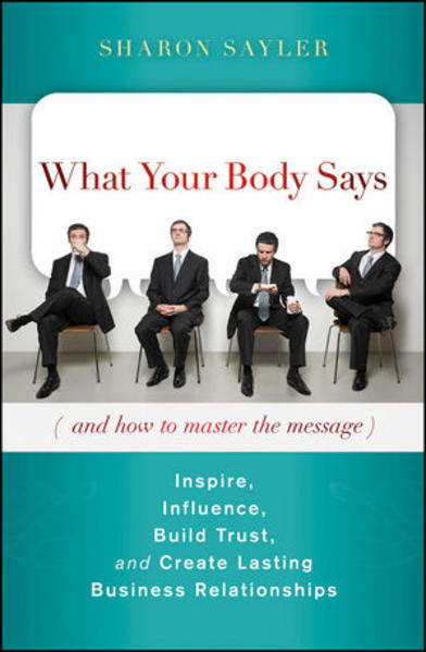 What Your Body Says (And How to Master the Message) - Coverbild