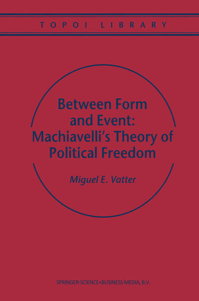 Between Form and Event: Machiavelli's Theory of Political Freedom - Coverbild