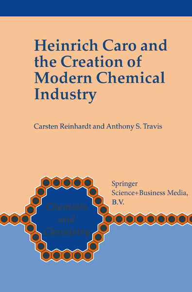 Heinrich Caro and the Creation of Modern Chemical Industry - Coverbild
