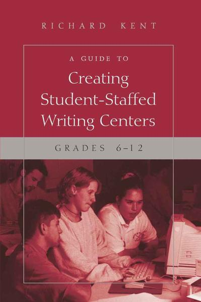 A Guide to Creating Student-Staffed Writing Centers, Grades 6-12 - Coverbild