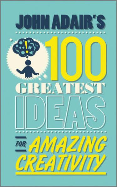 John Adair's 100 Greatest Ideas for Amazing Creativity - Coverbild