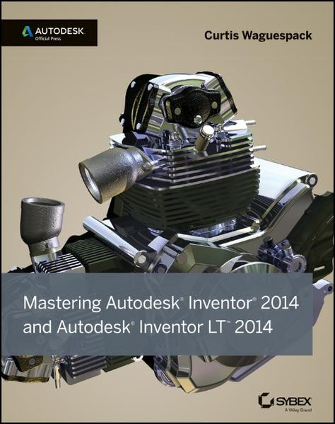 Mastering Autodesk Inventor 2014 and Autodesk Inventor LT 2014 - Coverbild