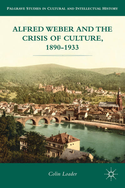 Alfred Weber and the Crisis of Culture, 1890-1933 - Coverbild
