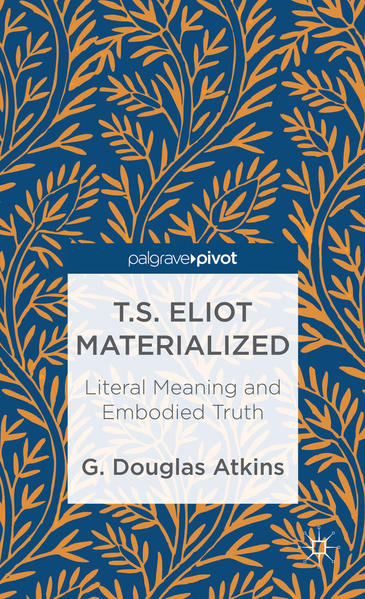 T.S. Eliot Materialized: Literal Meaning and Embodied Truth - Coverbild