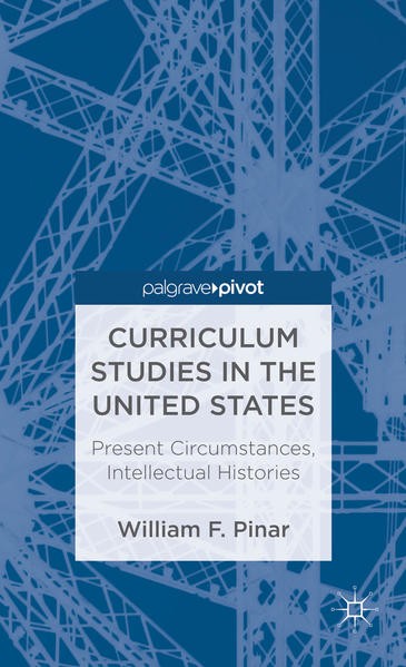 Curriculum Studies in the United States: Present Circumstances, Intellectual Histories - Coverbild