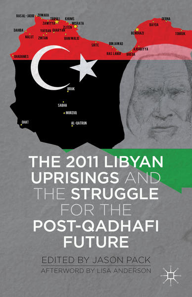 The 2011 Libyan Uprisings and the Struggle for the Post-Qadhafi Future - Coverbild