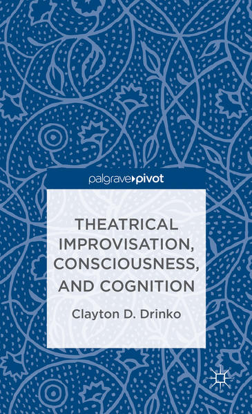 Theatrical Improvisation, Consciousness, and Cognition - Coverbild