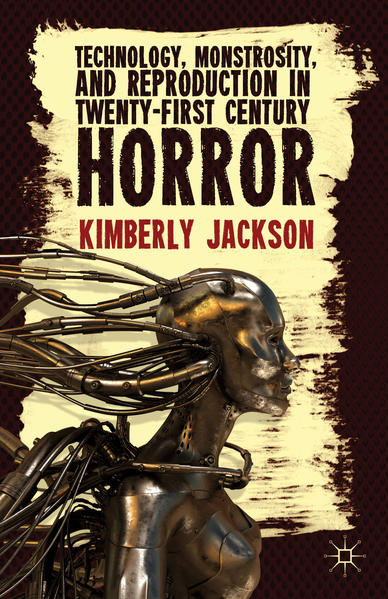Technology, Monstrosity, and Reproduction in Twenty-first Century Horror - Coverbild