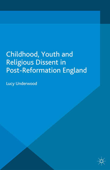 Childhood, Youth, and Religious Dissent in Post-Reformation England - Coverbild