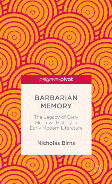 Barbarian Memory: The Legacy of Early Medieval History in Early Modern Literature - Coverbild