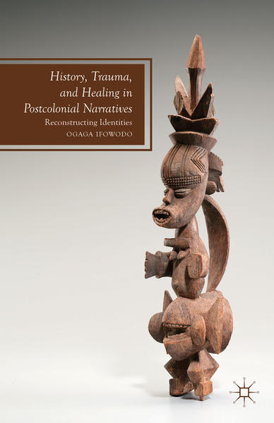 History, Trauma, and Healing in Postcolonial Narratives - Coverbild