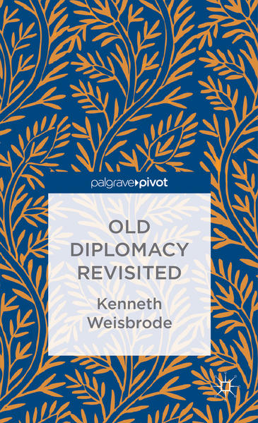 Old Diplomacy Revisited: A Study in the Modern History of Diplomatic Transformations - Coverbild