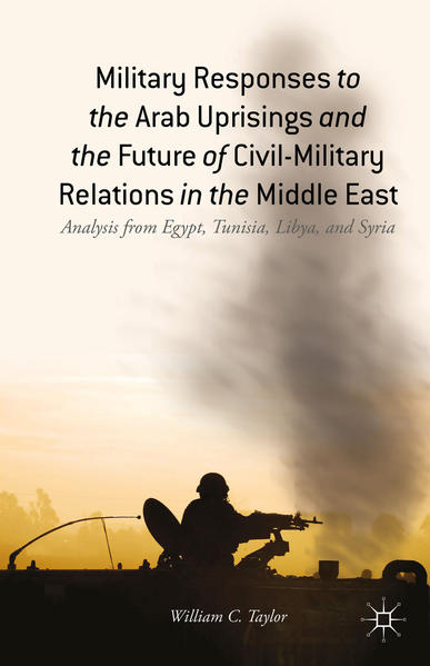 Military Responses to the Arab Uprisings and the Future of Civil-Military Relations in the Middle East - Coverbild