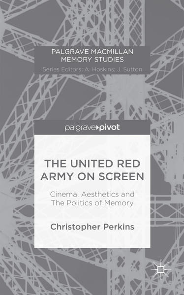 The United Red Army on Screen: Cinema, Aesthetics and The Politics of Memory - Coverbild