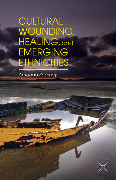 Cultural Wounding, Healing, and Emerging Ethnicities - Coverbild