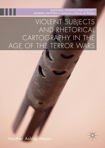 Violent Subjects and Rhetorical Cartography in the Age of the Terror Wars - Coverbild