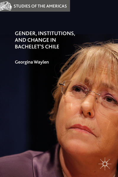 Gender, Institutions, and Change in Bachelet's Chile - Coverbild