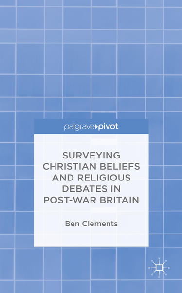 Surveying Christian Beliefs and Religious Debates in Post-War Britain - Coverbild