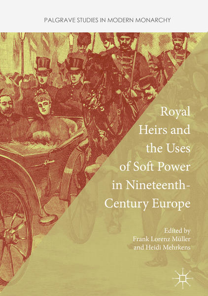 Royal Heirs and the Uses of Soft Power in Nineteenth-Century Europe - Coverbild