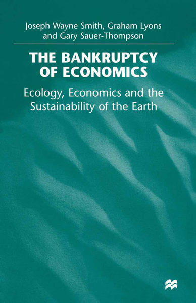 The Bankruptcy of Economics: Ecology, Economics and the Sustainability of the Earth - Coverbild