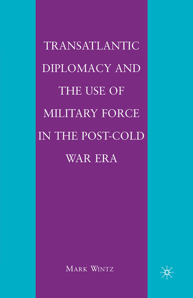 Transatlantic Diplomacy and the Use of Military Force in the Post-Cold War Era - Coverbild