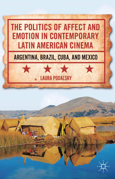 The Politics of Affect and Emotion in Contemporary Latin American Cinema - Coverbild