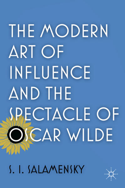 The Modern Art of Influence and the Spectacle of Oscar Wilde - Coverbild