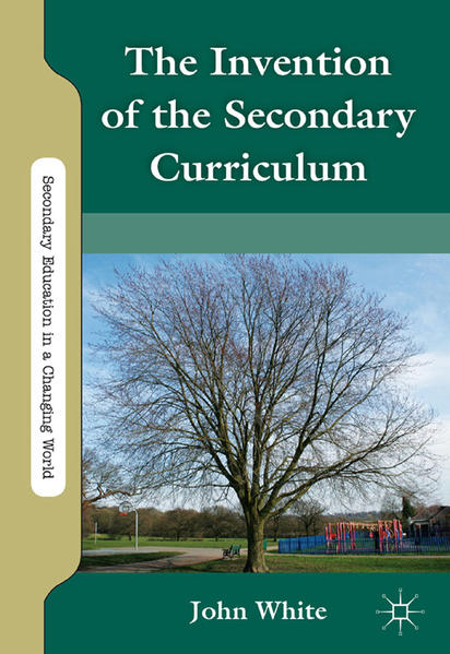 The Invention of the Secondary Curriculum - Coverbild