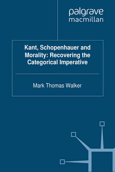 Kant, Schopenhauer and Morality: Recovering the Categorical Imperative - Coverbild