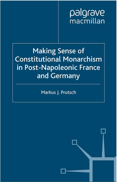 Making Sense of Constitutional Monarchism in Post-Napoleonic France and Germany - Coverbild