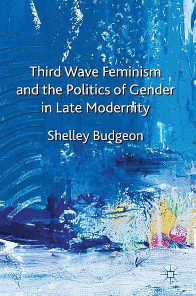 Third-Wave Feminism and the Politics of Gender in Late Modernity - Coverbild