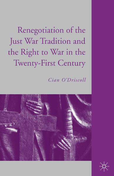 The Renegotiation of the Just War Tradition and the Right to War in the Twenty-First Century - Coverbild