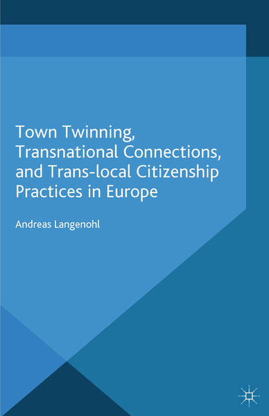 Town Twinning, Transnational Connections, and Trans-local Citizenship Practices in Europe - Coverbild