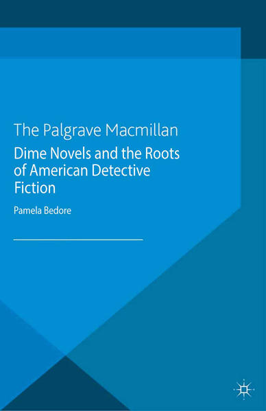 Dime Novels and the Roots of American Detective Fiction - Coverbild
