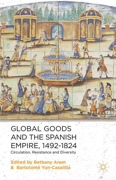 Global Goods and the Spanish Empire, 1492-1824 - Coverbild