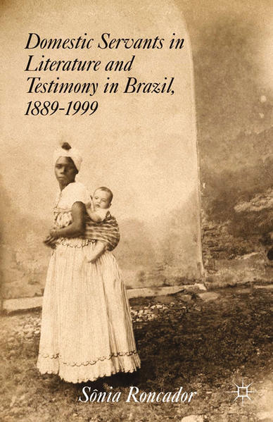 Domestic Servants in Literature and Testimony in Brazil, 1889-1999 - Coverbild