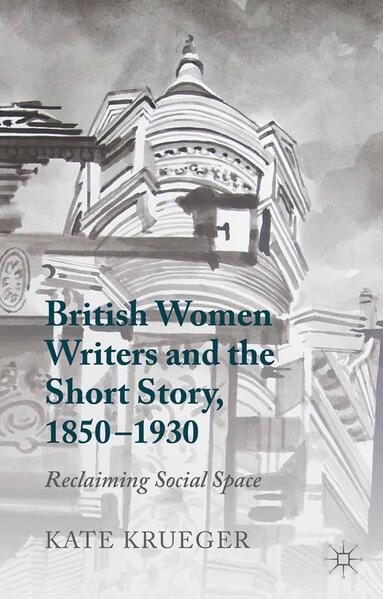 British Women Writers and the Short Story, 1850-1930 - Coverbild