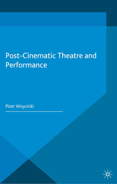 Post-Cinematic Theatre and Performance - Coverbild