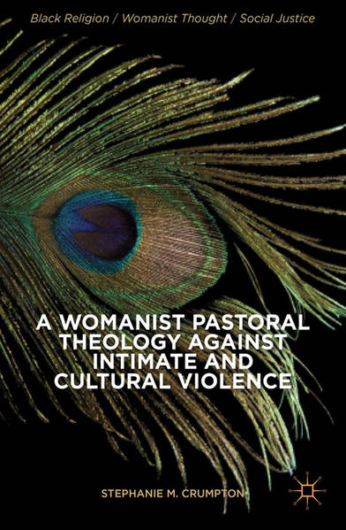 A Womanist Pastoral Theology Against Intimate and Cultural Violence - Coverbild