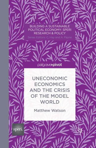 Uneconomic Economics and the Crisis of the Model World - Coverbild