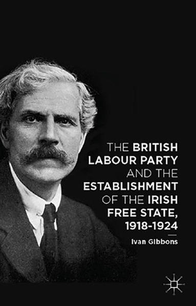 The British Labour Party and the Establishment of the Irish Free State, 1918-1924 - Coverbild