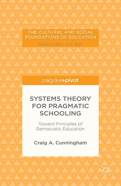 Systems Theory for Pragmatic Schooling: Toward Principles of Democratic Education - Coverbild