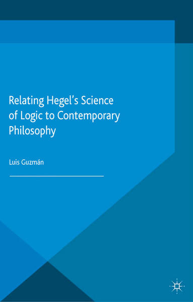 Relating Hegel's Science of Logic to Contemporary Philosophy - Coverbild
